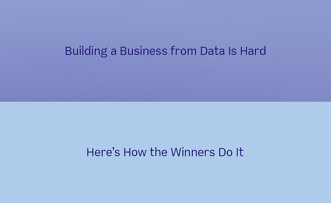 Building a business from data is hard - here's how the winners do it