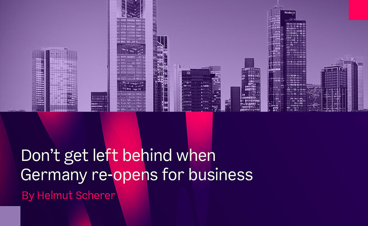 Don't get left behind when Germany reopens for business