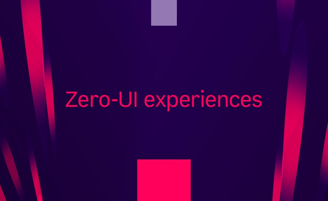 The Zero-UI experience